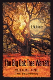 The Big Oak Tree Warren: Volume One - The Beginning ebook by C. W. Patrick