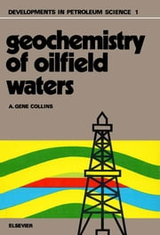 Geochemistry of oilfield waters ebook by Collins, A.