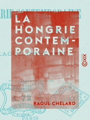 La Hongrie contemporaine ebook by Raoul Chélard