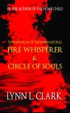 Fire Whisperer & Circle of Souls - Two Novellas of the Supernatural ebook by Lynn L. Clark