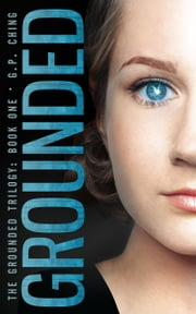 Grounded - The Grounded Trilogy, Book One ebook by G. P. Ching