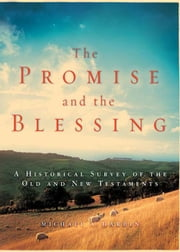 The Promise and the Blessing - A Historical Survey of the Old and New Testaments ebook by Michael A. Harbin