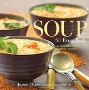 Soup for Every Body - Low-Carb, High-Protein, Vegetarian, And More ebook by Joanna Pruess,Lauren Braun