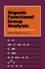 Organic Functional Group Analysis: Theory and Development ebook by Schenk, George H.