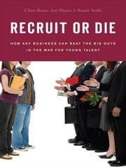 Recruit or Die - How Any Business Can Beat the Big Guys in the War for YoungTalent ebook by Chris Resto,Ian Ybarra,Ramit Sethi
