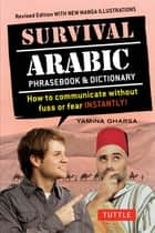 Survival Arabic Phrasebook & Dictionary - How to communicate without fuss or fear INSTANTLY! (Arabic Phrasebook & Dictionary) Completely Revised and Expanded with New Manga Illustrations eBook by Yousef Alreemawi, Fethi Mansouri Ph.D.