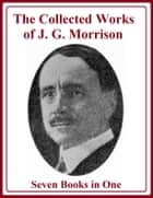 The Collected Works of J. G. Morrison ebook by Joseph Grant Morrison