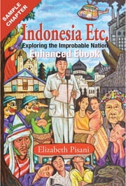 Indonesia Etc: ENHANCED EBOOK, FREE SAMPLE CHAPTER - Exploring the Improbable Nation ebook by Elizabeth Pisani