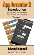 App Inventor 2: Introduction - Step-by-step guide to easy Android app programming ebook by Edward Mitchell