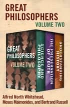 Great Philosophers Volume Two - Science and Philosophy, The Preservation of Youth, and Understanding History ebook by