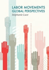Labor Movements - Global Perspectives ebook by Stephanie Luce