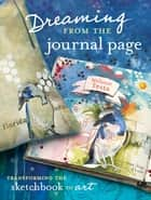 Dreaming From the Journal Page - Transforming the Sketchbook to Art ebook by Melanie Testa