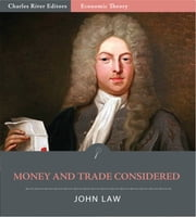 Money and Trade Considered With a Proposal for Supplying the Nation with Money ebook by John Law