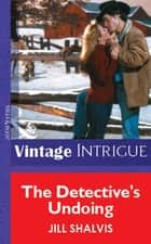 The Detective's Undoing (Mills & Boon Vintage Intrigue) ekitaplar by Jill Shalvis
