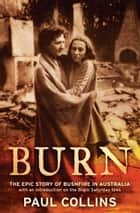 Burn - the epic story of bushfire in Australia ebook by Paul Collins