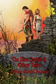 The Blue Orchid & Other Tales ebook by James Scott DeLane