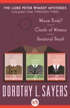 The Lord Peter Wimsey Mysteries, Volumes One Through Three ebook by Dorothy L. Sayers