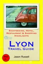 Lyon Travel Guide - Sightseeing, Hotel, Restaurant & Shopping Highlights (Illustrated) ebook by Jason Russell