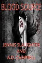 Blood Source ebook by Jennis Slaughter, A.D. Campbell