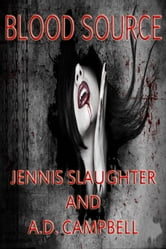 Blood Source ebook by Jennis Slaughter,A.D. Campbell