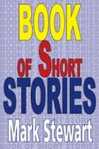 Book Of Short Stories ebook by Mark Stewart