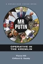 Mr. Putin - Operative in the Kremlin ebook by Fiona Hill, Clifford  G. Gaddy