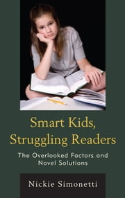 Smart Kids, Struggling Readers - The Overlooked Factors and Novel Solutions ebook by Nickie Simonetti