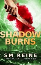 Shadow Burns - Preternatural Affairs, #4 ebook by SM Reine