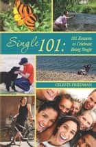 Single 101: 101 Reasons to Celebrate Being Single ebook by