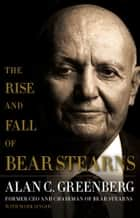 The Rise and Fall of Bear Stearns ebook by Mark Singer,Alan C. (Ace) Greenberg