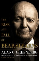 The Rise and Fall of Bear Stearns ebook by Alan C. (Ace) Greenberg