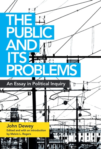 The Public and Its Problems - An Essay in Political Inquiry ebook by John Dewey
