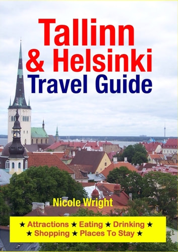 Tallinn & Helsinki Travel Guide - Attractions, Eating, Drinking, Shopping & Places To Stay ebook by Nicole Wright