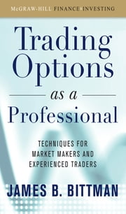 Trading Options as a Professional: Techniques for Market Makers and Experienced Traders ebook by James Bittman