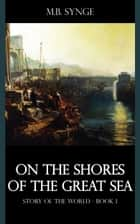 On the Shores of the Great Sea ebook by M.B. Synge