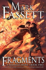 Fragments - A Wizard's Work Book Two ebook by Mark Fassett