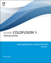 Adobe ColdFusion 9 Web Application Construction Kit, Volume 1 - Getting Started ebook by Ben Forta