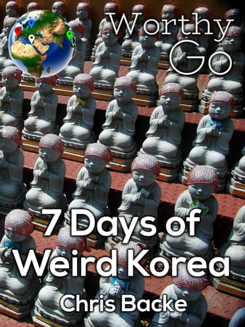 7 Days of Weird Korea ekitaplar by Chris Backe