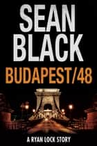 Budapest/48: A Ryan Lock Story ebook by Sean Black