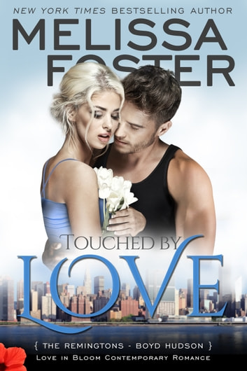 Touched by Love (Love in Bloom: The Remingtons) - The Remingtons ebook by Melissa Foster