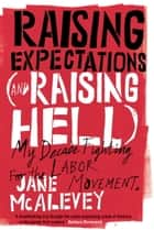 Raising Expectations (and Raising Hell) ebook by Jane Mcalevey,Bob Ostertag