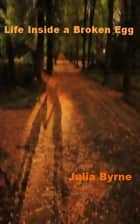Life Inside a Broken Egg ebook by Julia Byrne