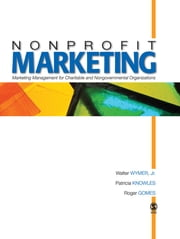 Nonprofit Marketing - Marketing Management for Charitable and Nongovernmental Organizations ebook by Walter Wymer,Dr. Patricia A. Knowles,Dr. Roger Gomes