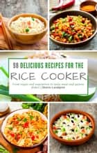 98 delicious recipes for the rice cooker - From vegan and vegetarian to tasty meat and quinoa dishes ebook by Mattis Lundqvist