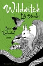 Wildwitch: Life Stealer - Wildwitch: Volume Three ebook by Lene Kaaberbol, Charlotte Barslund, Rohan Eason