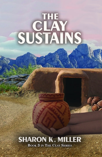The Clay Sustains: Book 3 in The Clay Series ebook by Sharon Miller