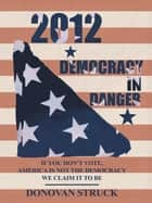 2012-Democracy In Danger ebook by Donovan Struck