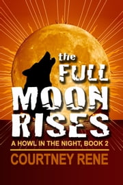 The Full Moon Rises ebook by Courtney Rene
