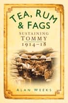 Tea, Rum and Fags ebook by Alan Weeks