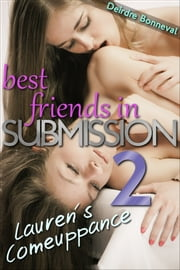 Best Friends in Submission 2: Lauren's Comeuppance ebook by Deirdre Bonneval